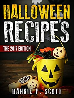 Halloween Recipes: 100+ Spooky Halloween Treat Recipes (Updated and Revised) (2017 Edition) by [Scott, Hannie P.]
