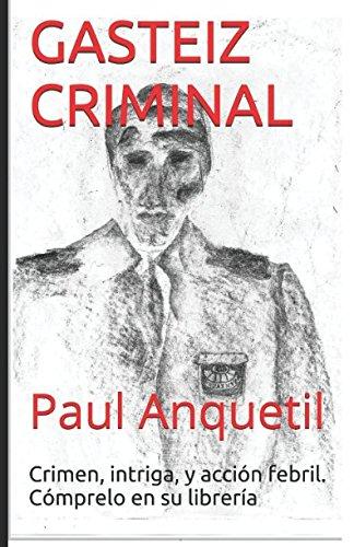 GASTEIZ CRIMINAL: El inspector Donato no le dejara indiferente. (Spanish Edition) [Paul Anquetil] (Tapa Blanda)