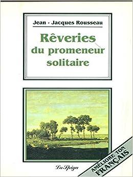 Les Reveries Du Promeneur Solitaire (French Edition)