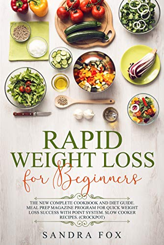 Rapid Weight Loss for Beginners: The New Complete Cookbook and Diet Guide. Meal Prep Magazine Program for Quick Weight Loss Success with Point System. Slow Cooker Recipes. (Crockpot)