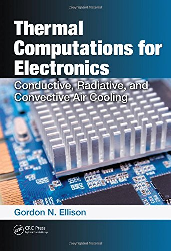 Thermal Computations for Electronics: Conductive, Radiative, and Convective Air - Cooling Convection System