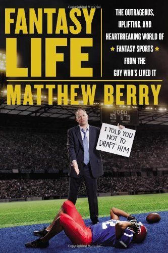 Fantasy Life: The Outrageous, Uplifting, and Heartbreaking World of Fantasy Sports from the Gu y Who's Lived It