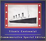 Titanic Centennial: Commemorative Special Edition