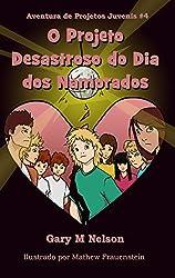O Projeto Desastroso do Dia dos Namorados (Aventuras de Projetos Juvenis Livro 4) (Portuguese Edition)