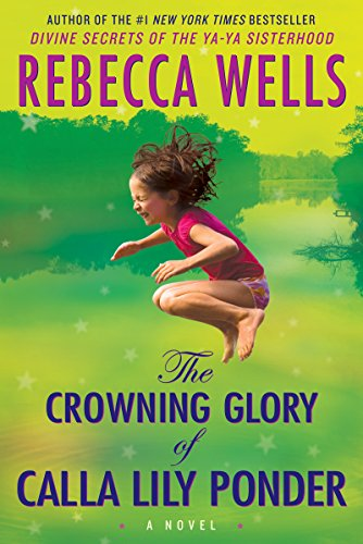 Save 73% with this flash price cut!  The Crowning Glory of Calla Lily Ponder: A Novel by Rebecca Wells, author of Divine Secrets of the Ya-Ya Sisterhood