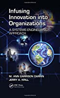 Infusing Innovation Into Organizations: A Systems Engineering Approach Front Cover