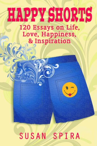 Happy Shorts: 120 Essays on Life, Love, Happiness, & Inspiration