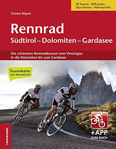 Rennrad Südtirol-Dolomiten-Gardasee: Die schönsten Rennradtouren vom Vinschgau in die Dolomiten bis zum Gardasee