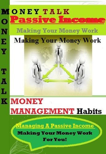 Managing A Passive Income - How to Make Your Money Working For You ! (Money Talk Book - Www Dior
