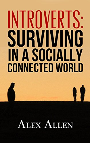 Introverts: Surviving in a Socially Connected World (Introverts, Social Anxiety, Introvert, Quiet Power, Loner, Shyness Book 1) (Kindle Live Chat Support)