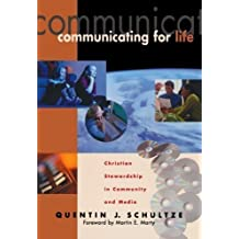 Communicating for Life: Christian Stewardship in Community and Media (RenewedMinds) by Schultze, Quentin J. unknown Edition [Paperback(2000)]