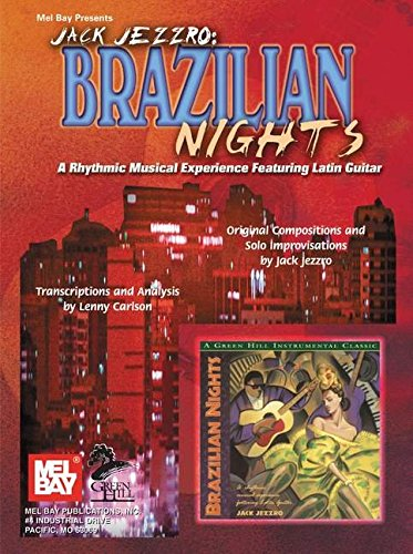 Mel Bay Jack Jezzro: Brazilian Nights a Rhythmic Musical Experience Featuring Latin Guitar pdf
