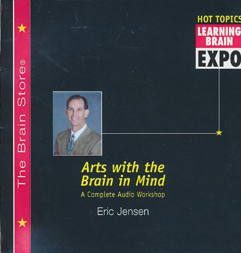 Arts with the Brain In Mind - A Complete Audio Workshop (2 CD set) (The Brain Store Hot Topics Learning Brain Expo) (Arts With The Brain In Mind Eric Jensen)