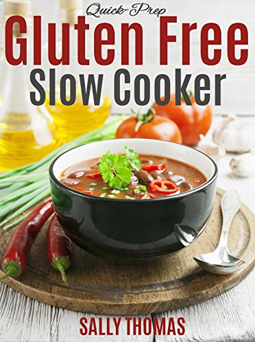 Quick-Prep Gluten Free Slow Cooker Recipes: Easy Crock Pot Recipes For the Gluten Free Diet