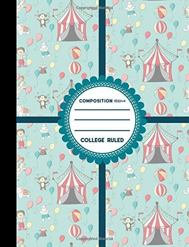 """Download Composition Notebook: College Ruled: Diary For Kids, Journals To Write In For Girls, Composition Book College Ruled, Cute Circus Cover, 8.5"""" x 11"""", ... Notebooks: College Ruled) (Volume 73) pdf epub"""