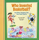Who Invented Basketball?: And Other Questions Kids Have About Sports (Kids' Questions)