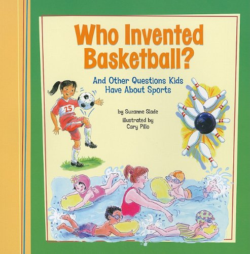 Who Invented Basketball?: And Other Questions Kids Have Abou