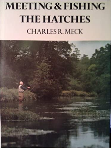 Meeting and Fishing the Hatches, Meck, Charles R.