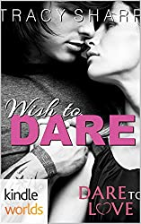 Dare To Love Series: Wish to Dare (Kindle Worlds Novella)