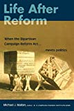 img - for Life After Reform: When the Bipartisan Campaign Reform Act Meets Politics (Campaigning American Style) book / textbook / text book