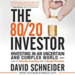 The 80/20 Investor: Investing in an Uncertain and Complex World | David Schneider