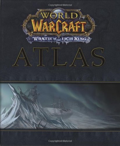 World of the Warcraft Atlas: Wrath of the Lich King (Brady Games – World of Warcraft)