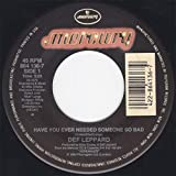Def Leppard Have You Ever Needed Someone So Bad b/w Elected (live) (45 RPM)