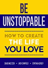 Be Unstoppable: How to Create the Life You Love