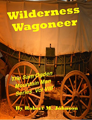 Wilderness Wagoneer: The Sam Ogden Mountain Man Series Vol. - Junction Grand Stores