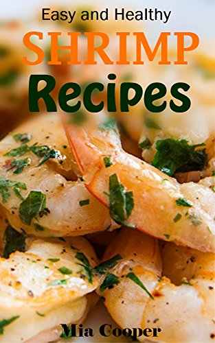 Easy Recipes with shrimps: Food Network Cookbook (shrimp scampi, mantis shrimp, pistol shrimp)