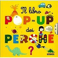 Il libro pop-up dei perché. Ediz. illustrata