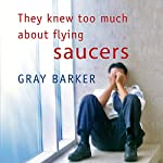 They Knew Too Much About Flying Saucers | Gray Barker