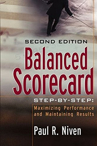 (Balanced Scorecard Step-by-Step: Maximizing Performance and Maintaining Results by Paul R. Niven (2006-09-01))