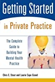 img - for Getting Started in Private Practice: The Complete Guide to Building Your Mental Health Practice book / textbook / text book