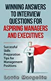 Winning Answers to Job Interview Questions for Aspiring Managers and Executives: Successful Skills Preparation Tips for Management Positions