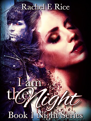 I Am The Night: Night Series by [Rice, Rachel E]