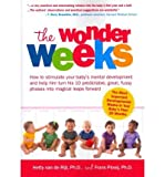 [ [ [ The Wonder Weeks. How to Stimulate Your Baby's Mental Development and Help Him Turn His 10 Predictable, Great, Fussy Phases Into Magical Leaps Forward [ THE WONDER WEEKS. HOW TO STIMULATE YOUR BABY'S MENTAL DEVELOPMENT AND HELP HIM TURN HIS 10 PREDICTABLE, GREAT, FUSSY PHASES INTO MAGICAL LEAPS FORWARD ] By Van de Rijt, Hetty ( Author )Nov-01-2010 Paperback