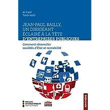 Jean-Paul Bailly, un dirigeant éclairé à la tête d'entreprises publiques: Comment réconcilier sociétés d'État et rentabilité