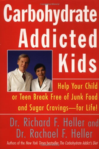 Carbohydrate-Addicted Kids: Help Your Child or Teen Break Free of Junk Food and Sugar Cravings--for Life! - Junk Food Sugar