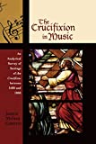 The Crucifixion in Music: An Analytical Survey of Settings of the Crucifixus between 1680 and 1800 (Contextual Bach Studies)