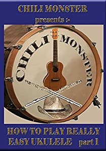 CHILI MONSTER presents:- How To Play Really Easy Ukulele part 1[NON-US FORMAT, PAL]
