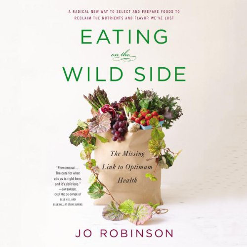 Eating on the Wild Side: The Missing Link to Optimum Health by Jo Robinson