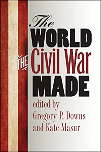the-world-the-civil-war-made-the-steven-and-janice-brose-lectures-in-the-civil-war-era