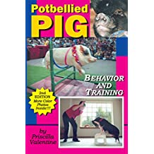 Potbellied Pig Behavior And Training: A Complete Guide For Solving Behavioral Problems In Vietnamese Potbellied Pigs