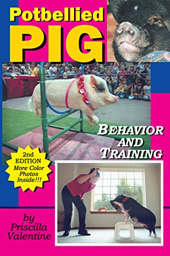 Potbellied Pig Behavior and Training: A Complete Guide for Solving Behavioral Problems in Vietnamese Potbellied Pigs, Revised Edition