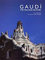 Gaudi: The Man and His Work