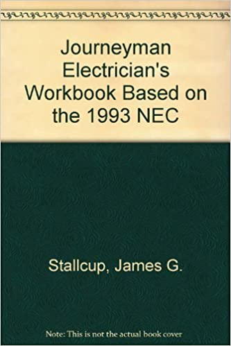 Book Journeyman Electrician's Workbook Based on the 1993 NEC by James G. Stallcup (1993-09-03)