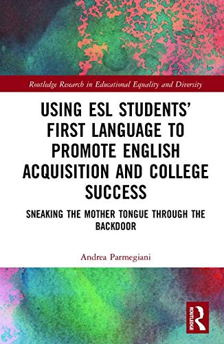 Using ESL Students' First Language to Promote College Success: Sneaking the Mother Tongue through the Backdoor