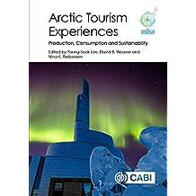 Arctic Tourism Experiences: Production, Consumption and Sustainability