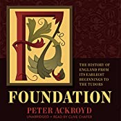 Foundation: The History of England from Its Earliest Beginnings to the Tudors: The History of England, Book 1 | Peter Ackroyd